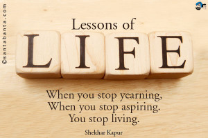 Lessons of Life: When you stop yearning, When you stop aspiring. You ...