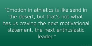 ... the next motivational statement, the next enthusiastic leader