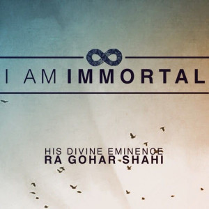 ... Quote of the Day: 'I am immortal.' - His Divine Eminence RA Gohar