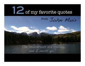 "12! of my favorite quotes from John Muir! ""The mountains are calling ..."