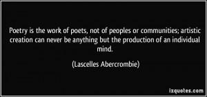 Poetry is the work of poets, not of peoples or communities; artistic ...