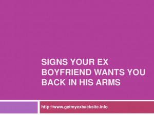 Signs your ex boyfriend wants you back in his arms