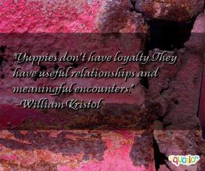 quotes about yuppies follow in order of popularity. Be sure to ...
