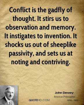 Conflict is the gadfly of thought. It stirs us to observation and ...