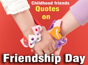 Happy Friendship Day Quotes For Childhood Friends