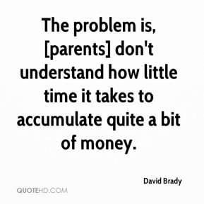 The problem is, [parents] don't understand how little time it takes to ...