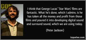 think that George Lucas' 'Star Wars' films are fantastic. What he's ...