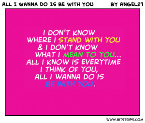 ... know where i stand with you i don t know what i mean to you all i