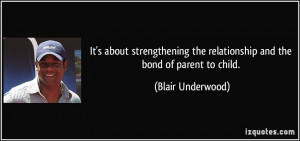It's about strengthening the relationship and the bond of parent to ...