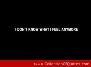heartbroken quotes i don t know what i feel anymore