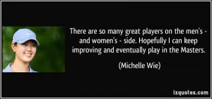 There are so many great players on the men's - and women's - side ...