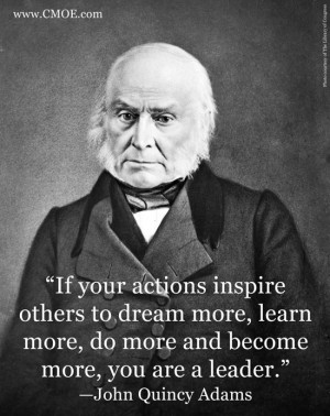"... , do more and become more, you are a leader."" –John Quincy Adams"