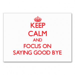 Keep Calm and focus on Saying Good Bye Business Card Templates