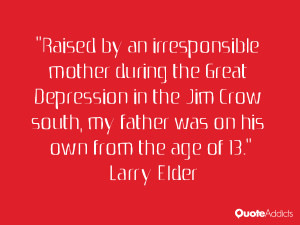 """... south, my father was on his own from the age of 13."""" — Larry Elder"""