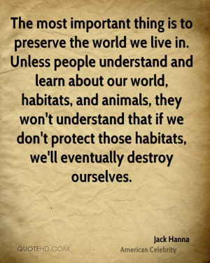 The most important thing is to preserve the world we live in. Unless ...