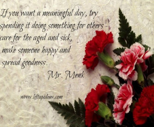 ... try spending it doing something for others. Care for the aged and sick