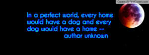 in a perfect world , Pictures , every home would have a dog and every ...