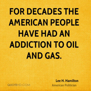 Addicted to Oil and Gas Quotes