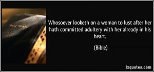 Whosoever looketh on a woman to lust after her hath committed adultery ...