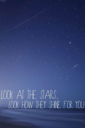 Coldplay - Yellow. Look at the stars look how they shine for you.