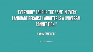 Everybody laughs the same in every language because laughter is a ...