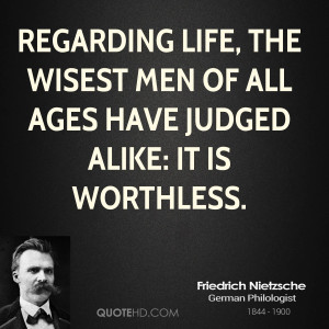 Regarding life, the wisest men of all ages have judged alike: it is ...