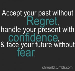 Accept your past without regret.