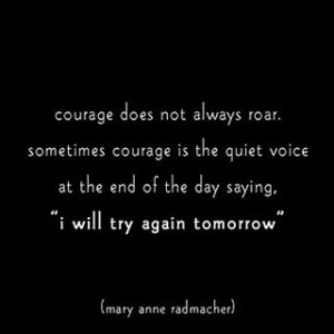 Courage... I WILL try again tomorrow.
