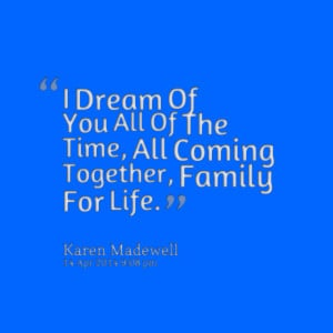 Quotes Picture: i dream of you all of the time, all coming together ...