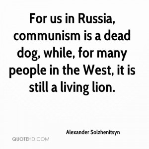 For Us In Russia Communism Is A Dead Dog. For Many People In The West ...