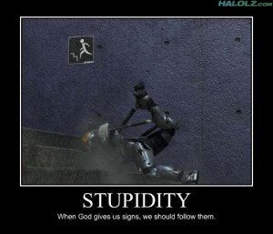 STUPIDITY - When God gives us signs, we should follow them.