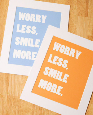 Worry less, smile more.