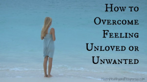 How to Overcome Feeling Unloved or Unwanted