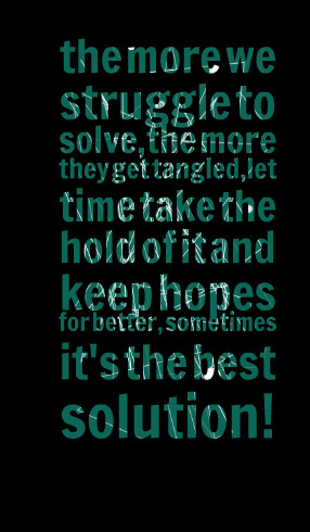 Quotes Picture: the more we struggle to solve,the more they get ...
