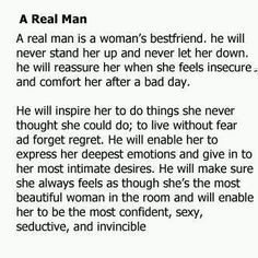 real man... when I see the things ladies put up with - the more I ...