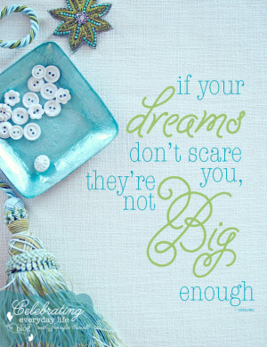 ... Quote} If Your Dreams Don't Scare You… Dream Big! quote