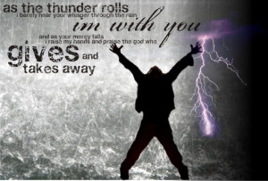 ... to praise him in the storm i thought about actual storms i thought