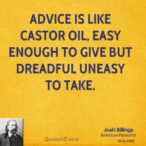... is like castor oil, easy enough to give but dreadful uneasy to take