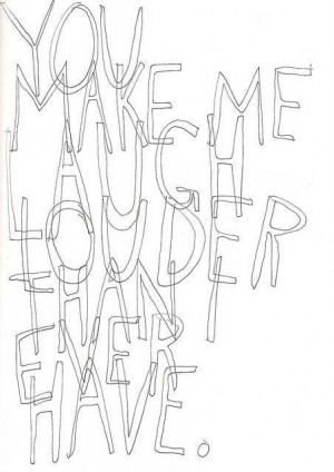 You make me laugh louder than i ever have quote