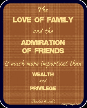 love of family and the admiration of friends is much more important ...