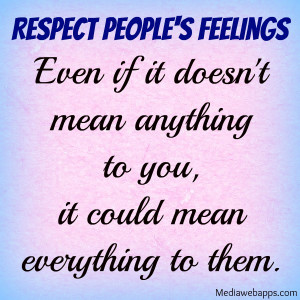 Manufacture Your Day by RESPECTING OTHER PEOPLE'S FEELINGS