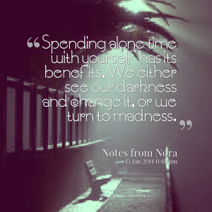 Quotes Picture: spending alone time with yourself has its benefits we ...