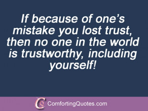 If because of one's mistake you lost trust, then no one in the world ...