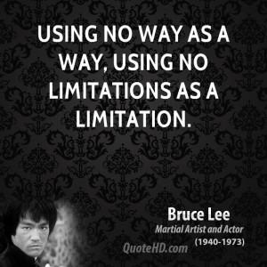 using no way as a way, using no limitations as a limitation.