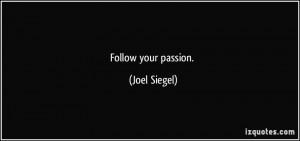 Follow your passion. - Joel Siegel