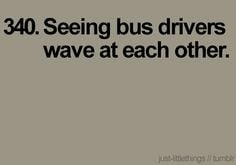 ... when i used to ride the bus i felt like all bus drivers were bffs hah
