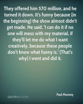 ... know what funny is.' (That's why) I went and did it. - Paul Mooney