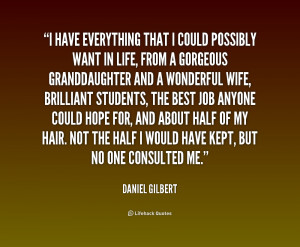 quote Daniel Gilbert i have everything that i could possibly 179486