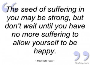 the seed of suffering in you may be strong