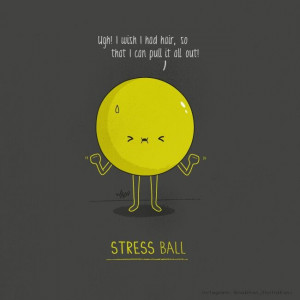Haha stressed out stress ball XD